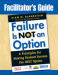 Facilitator's Guide to Failure Is Not an Option®
